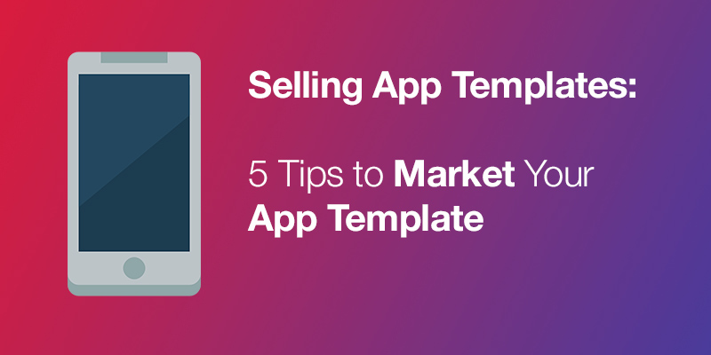 selling app templates 5 tips to market your app template codester
