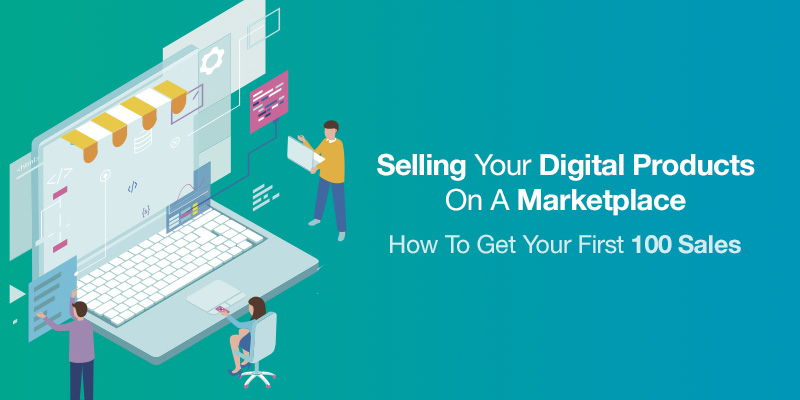 Selling Your Digital Products On A Marketplace: How To Get
